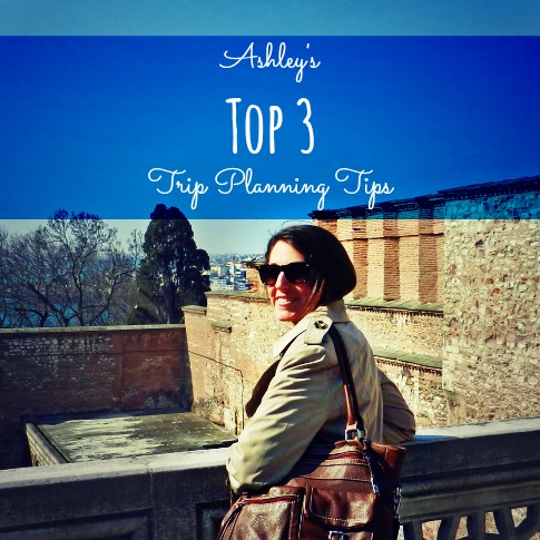 Ashley's Top 3 Trip Planning Tips